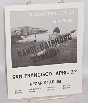 Nixon's peace plan is a bomb. Hanoi - Haiphong bombed! San Francisco, April 22, Kezar Stadium:...