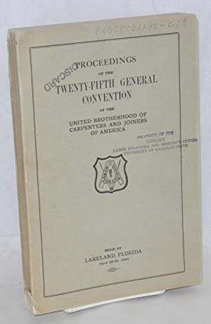 Proceedings of the twenty-fifth general convention of the United Brotherhood of Carpenters and Jo...