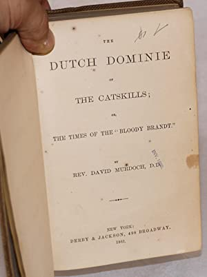 """The Dutch Dominie of the Catskills; the times of the """"Bloody Brandt."""": Murdoch, Rev. ..."""