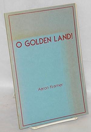 O golden land!: Kramer, Aaron