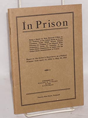 In prison; being a report by Kate Richards O'Hare to the President of the United States as to ...