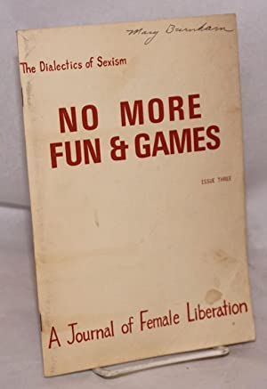 No More Fun and Games: a journal of female liberation. issue 3 November 1969: the Dialectics of S...