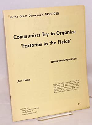 In the Great Depression, 1930-1940, Communists try to organize 'factories in the fields.'...