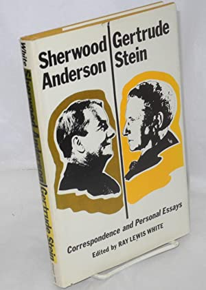 Correspondence and personal essays: Anderson, Sherwood and Gertrude Stein, edited by Ray Lewis ...