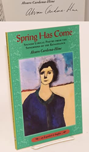 Spring has come; Spanish lyrical poetry from the songbooks of the renaissance: Cardona-Hine, Alvaro