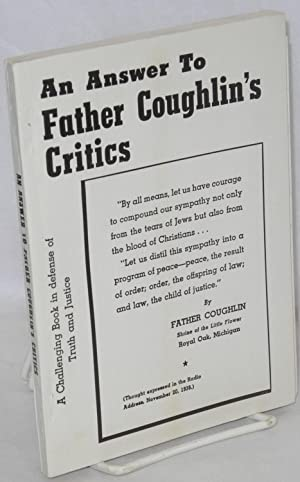 An answer to Father Coughlin's critics, by Father Coughlin's Friends. A Challenging Book ...