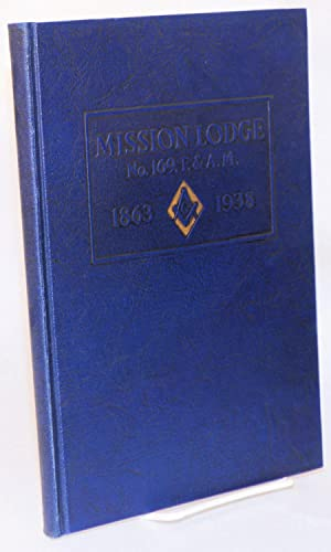 History of Mission Lodge no. 169; free and accepted Masons, State of California: Diamond Jubilee ...