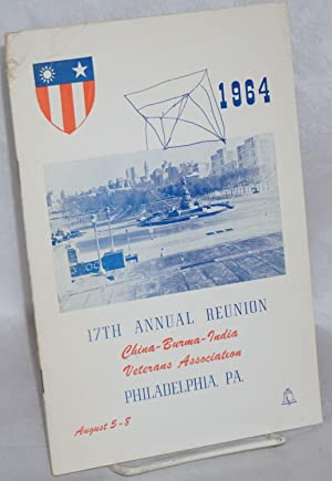 17th annual reunion China-Burma-India Veterans Association: Philadelphia, PA August 5-8 (program): ...