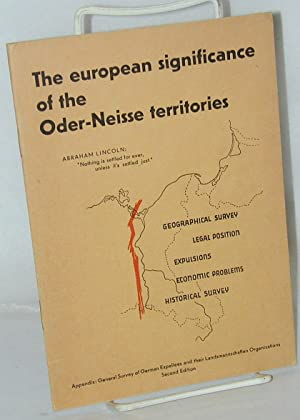 The European Significance of the Oder-Niesse Territories: geographical survey, legal position, ...