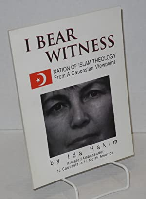 I bear witness. Nation of Islam theology from a Caucasian viewpoint: Hakim, Ida