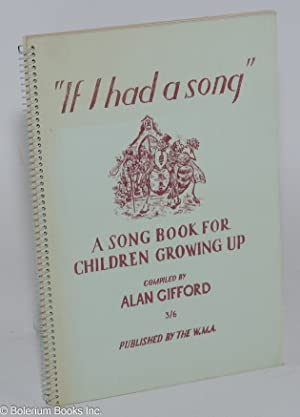 "If I had a song"": a song book for children growing up compiled by Alan Gifford: Gifford, Alan"