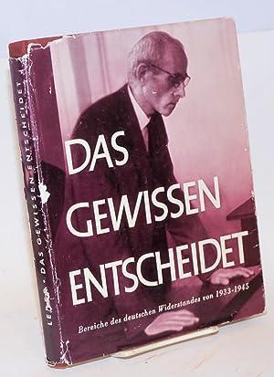 Das Gewissen Entscheidet Bereiche des deutschen Widerstandes von 1933-1945 in Lebensbildern. ...