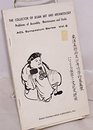 The collector of Asian art and archaeology: problems of assembly, maintenance and study