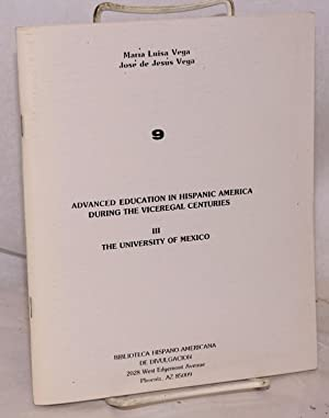 Advanced education in Hispanic America during the viceregal centuries; III, the University of ...