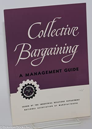 Collective bargaining; a management guide: National Association of Manufacturers. Industrial ...