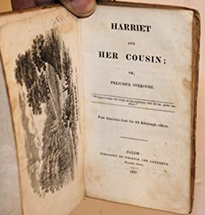 Harriet and her cousin; or, prejudice overcome* first American edition from the 4th Edinburgh ...