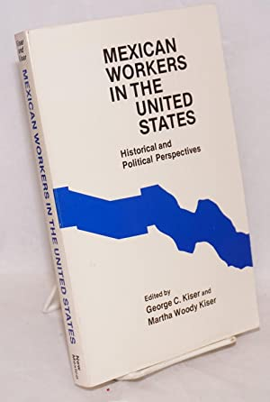 Mexican workers in the United States; historical and political perspectives