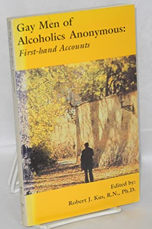 Gay men of alcoholics anonymous: first-hand accounts: Kus, Robert J., R.N., Ph.D., editor