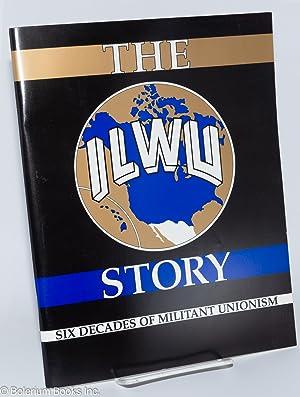 The ILWU story, six decades of militant: International Longshoremen's &