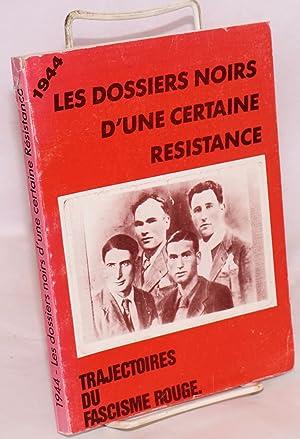 1944: les dossiers noirs d'une certaine r?sistance: trajectoires du fascisme rouge: Groupe ...