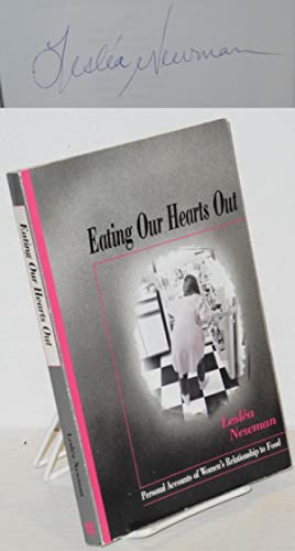 Eating our hearts out; personal accounts of women's relationship to food: Newman, Lesl?a, ...