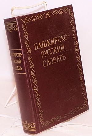 Bashkirsko-Russkii slovar'. Okolo 22,000 slov. S prilozheniem Kratkogo ocherka grammatiki ...
