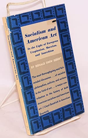 Socialism and American Art in the light of Euripean utopianism, Marxism, and anarchism: Egbert, ...