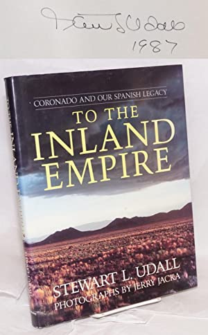 To the Inland Empire: Coronado and our Spanish legacy: Udall, Stewart L., photographs by Jerry ...