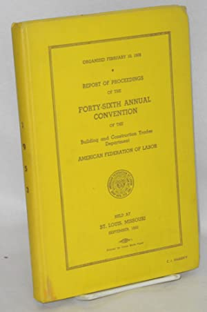Report of proceedings of the forty-sixth annual convention of the Building and Construction Trade...