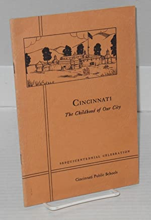 Cincinnati: the childhood of our city: Compiled and written by the Federal Writers' Project of the ...