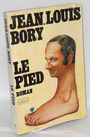 Le pied; roman-feuilleton iconoclaste ?clat?: Bory, Jean-Louis