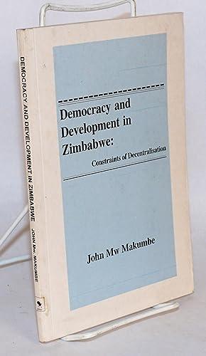 Development and democracy in Zimbabwe: constraints of decentralisation: Makumbe, John Mw