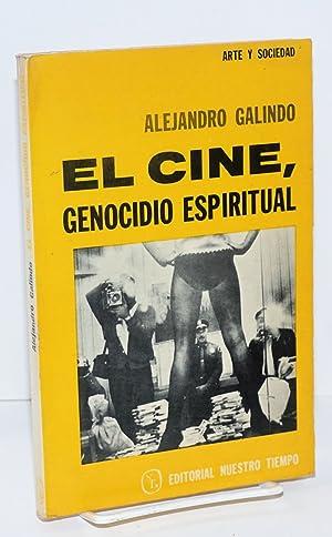 """El cine, genocidio espiritual; De 1900 al """"CRASH"""" de 29: Galindo, Alejandro"""