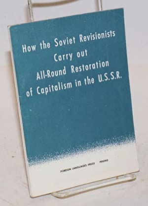 How the Soviet revisionists carry out all-round restoration of Capitalism in the U.S.S.R.