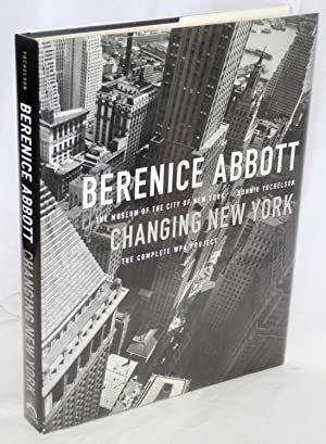 Berenice Abbott: changing New York (the complete WPA project): Abbott, Berenice, Bonnie Yochelson