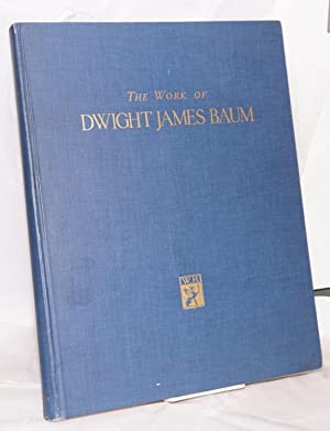 The work of Dwight James Baum, architect: Baum, Dwight James, with a foreword by Harvey Wiley ...