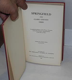 Springfield and Clark County Ohio: Compiled by Workers of the Writers' Program of the Work Projects...