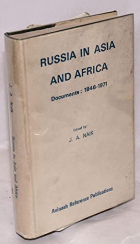 Russia in Asia and Africa: documents: 1946-1971: Naik, J. A., editor