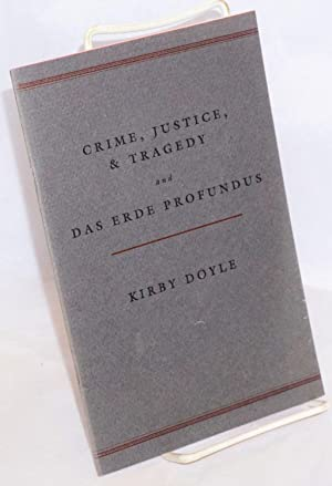 Crime, Justice, & Tragedy and Das Erde Profundus [two poems]