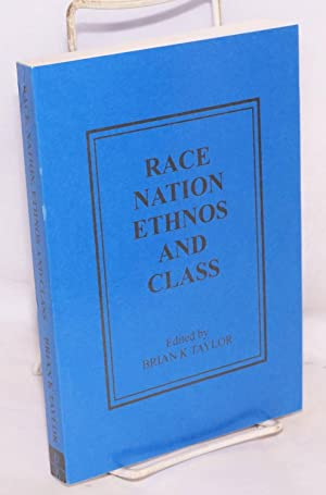 Race, nation, ethnos and class; quasi-groups and: Taylor, Brian K.,