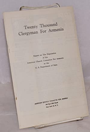 Twenty thousand clergymen for Armenia. Report on the deputation of the American Church Committee ...