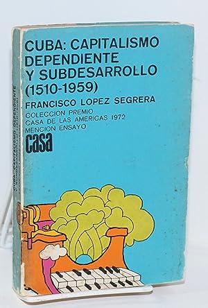 Cuba: capitalismo dependiente y subdesarrollo (1510-1959): Lopez Segrera, Francisco