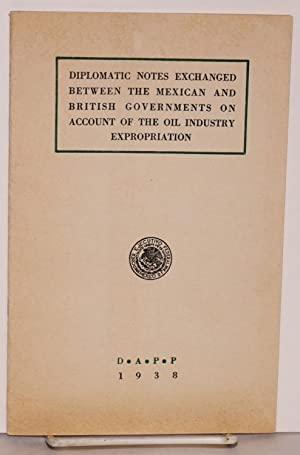 Diplomatic notes exchanged between the Mexican and British governments on account of the oil ...