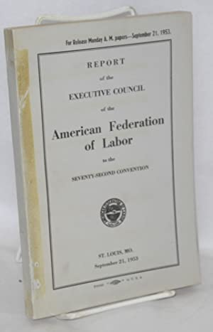 Report of the Executive Council of the American Federation of Labor to the seventy-second ...