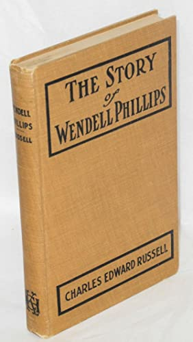 The story of Wendell Phillips; soldier of the common good: Russell, Charles Edward
