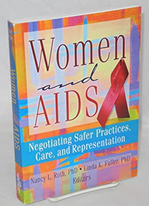 Women and AIDS; negotiating safer practices, care, and representation: Roth, Nancy L. and Linda K. ...