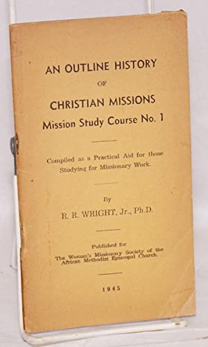 An outline history of Christian Missions; compiled as a practical aid for those studying for ...