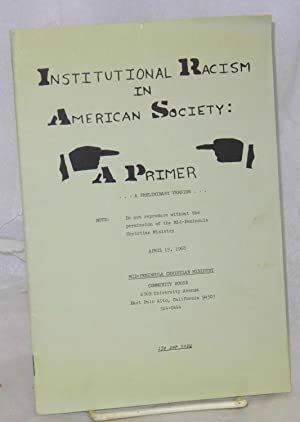 Institutional racism in American society, a primer. A preliminary version: Mid-Peninsula Christian ...