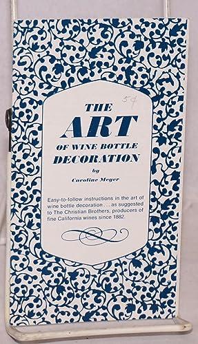 The art of wine bottle decoration: Meyer, Caroline