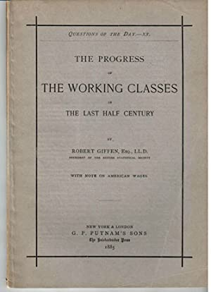 The progress of the working classes in the last half century. With note on American wages: Giffen, ...